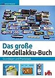 Das große Modellakku-Buch: Grundlagen und Praxistipps